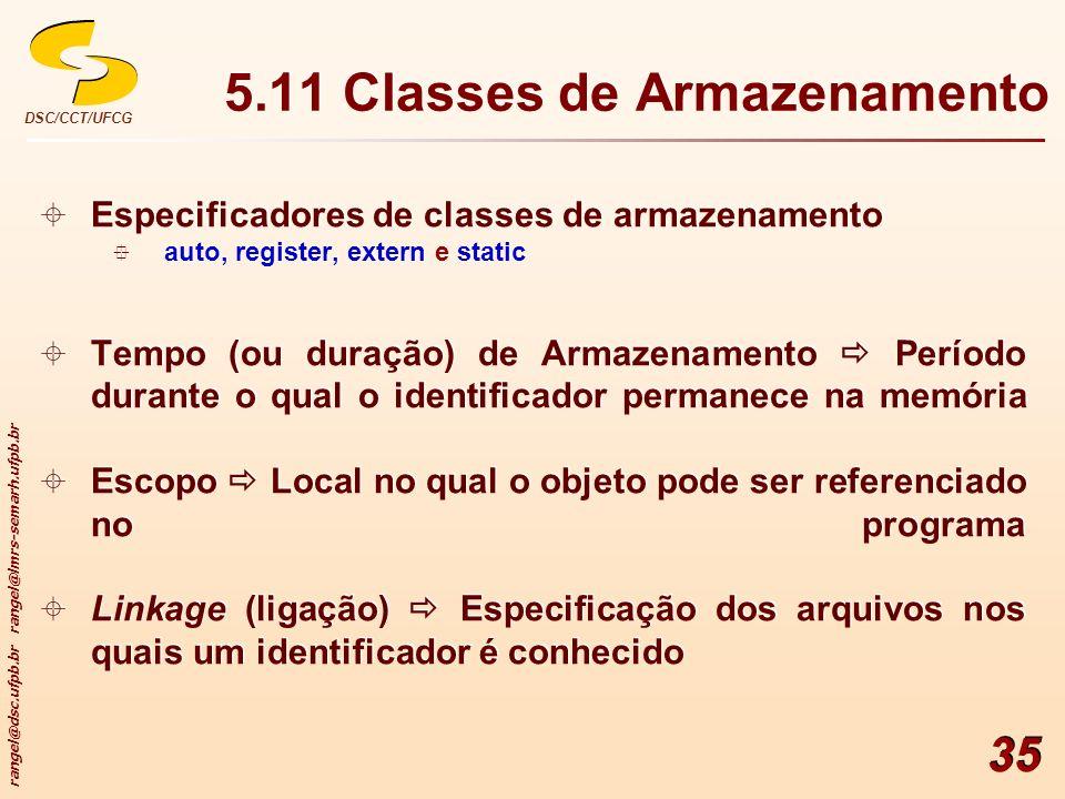 rangel@dsc.ufpb.br rangel@lmrs-semarh.ufpb.br DSC/CCT/UFCG 35 5.11 Classes de Armazenamento Especificadores de classes de armazenamento auto, register