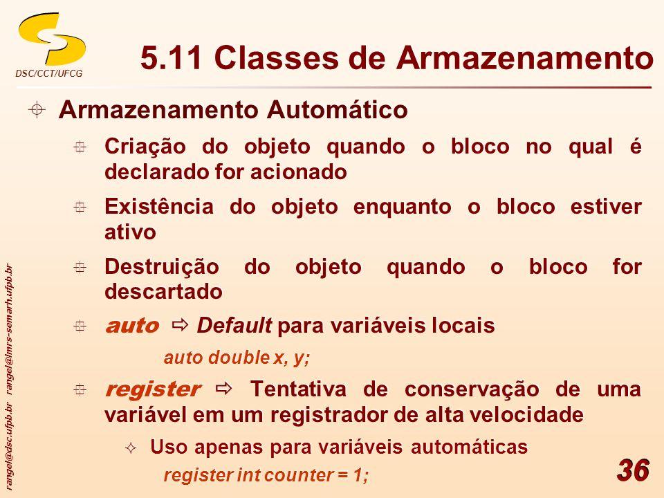 rangel@dsc.ufpb.br rangel@lmrs-semarh.ufpb.br DSC/CCT/UFCG 36 5.11 Classes de Armazenamento Armazenamento Automático Criação do objeto quando o bloco