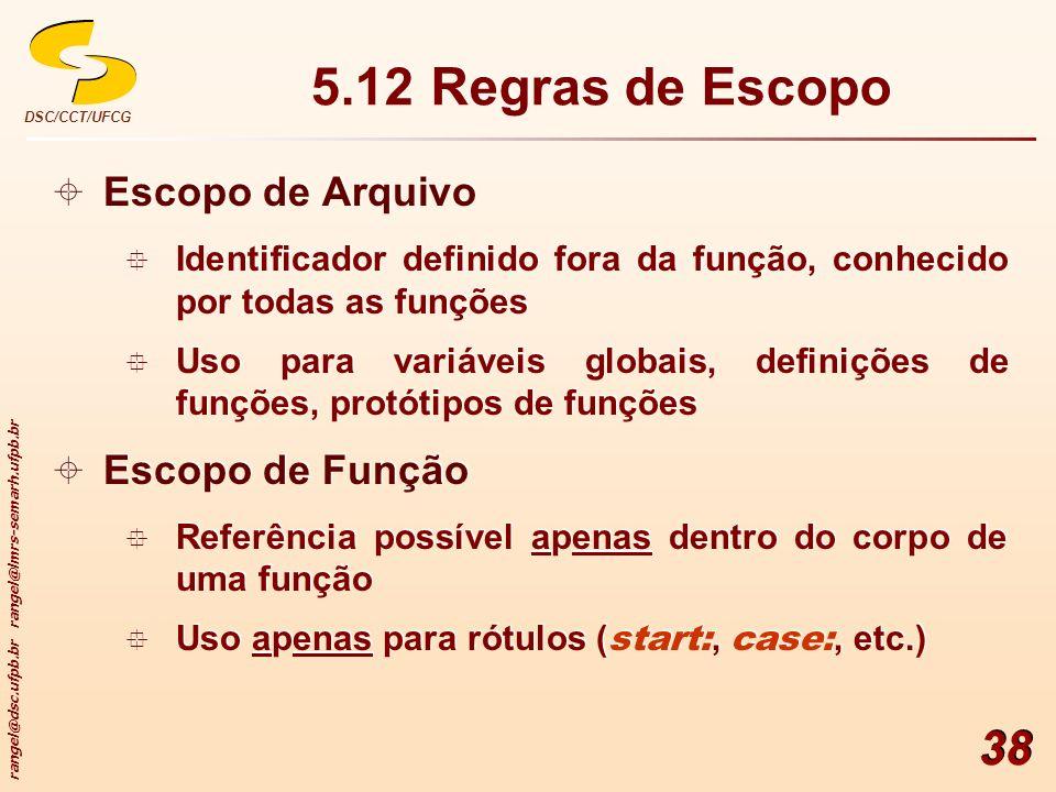 rangel@dsc.ufpb.br rangel@lmrs-semarh.ufpb.br DSC/CCT/UFCG 38 5.12 Regras de Escopo Escopo de Arquivo Identificador definido fora da função, conhecido