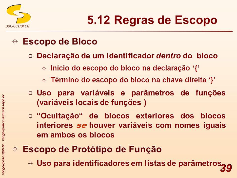 rangel@dsc.ufpb.br rangel@lmrs-semarh.ufpb.br DSC/CCT/UFCG 39 Escopo de Bloco Declaração de um identificador dentro do bloco Início do escopo do bloco