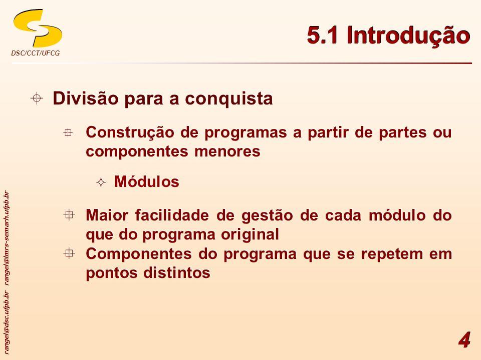 rangel@dsc.ufpb.br rangel@lmrs-semarh.ufpb.br DSC/CCT/UFCG 4 Divisão para a conquista Construção de programas a partir de partes ou componentes menore