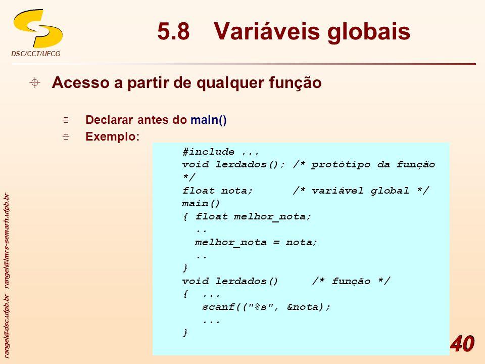 rangel@dsc.ufpb.br rangel@lmrs-semarh.ufpb.br DSC/CCT/UFCG 40 5.8Variáveis globais Acesso a partir de qualquer função Declarar antes do main() Exemplo