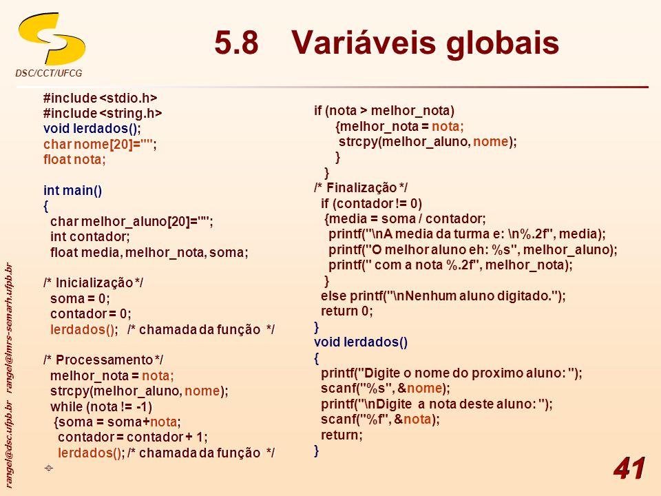 rangel@dsc.ufpb.br rangel@lmrs-semarh.ufpb.br DSC/CCT/UFCG 41 5.8Variáveis globais #include void lerdados(); char nome[20]=