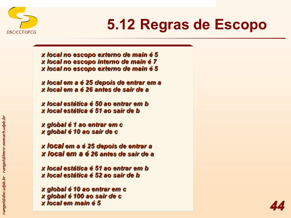 rangel@dsc.ufpb.br rangel@lmrs-semarh.ufpb.br DSC/CCT/UFCG 44 x local no escopo externo de main é 5 x local no escopo interno de main é 7 x local no e