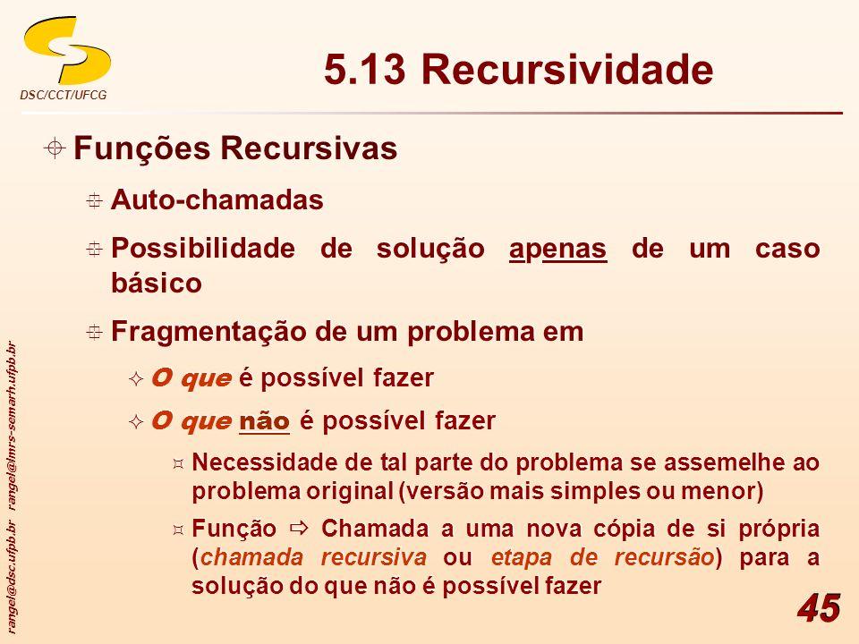 rangel@dsc.ufpb.br rangel@lmrs-semarh.ufpb.br DSC/CCT/UFCG 45 5.13 Recursividade Funções Recursivas Auto-chamadas Possibilidade de solução apenas de u