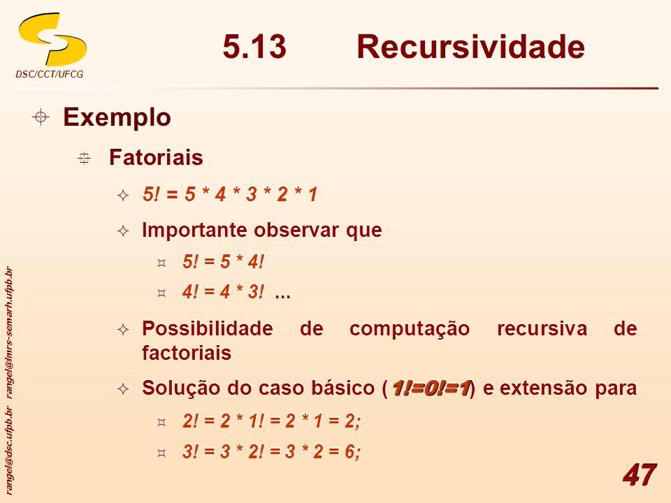 rangel@dsc.ufpb.br rangel@lmrs-semarh.ufpb.br DSC/CCT/UFCG 47 Exemplo Fatoriais 5! = 5 * 4 * 3 * 2 * 1 Importante observar que 5! = 5 * 4! 4! = 4 * 3!