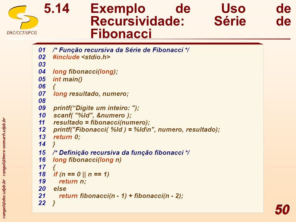 rangel@dsc.ufpb.br rangel@lmrs-semarh.ufpb.br DSC/CCT/UFCG 50 5.14Exemplo de Uso de Recursividade: Série de Fibonacci 01/* Função recursiva da Série d