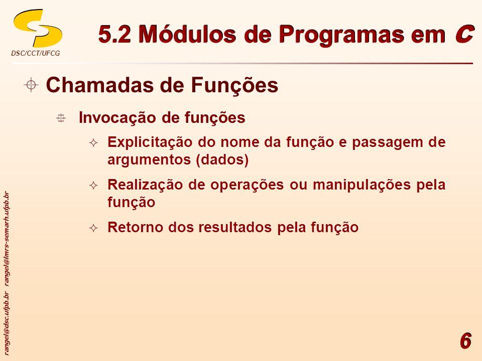 rangel@dsc.ufpb.br rangel@lmrs-semarh.ufpb.br DSC/CCT/UFCG 6 Chamadas de Funções Invocação de funções Explicitação do nome da função e passagem de arg