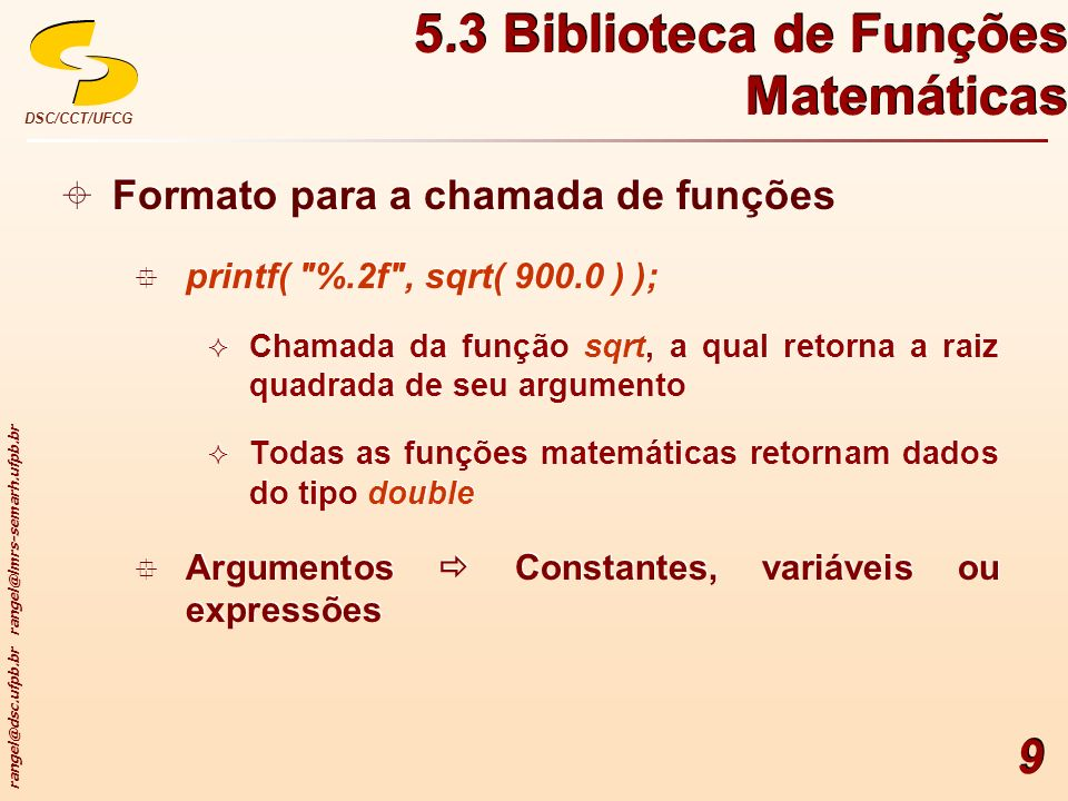 rangel@dsc.ufpb.br rangel@lmrs-semarh.ufpb.br DSC/CCT/UFCG 9 Formato para a chamada de funções printf(