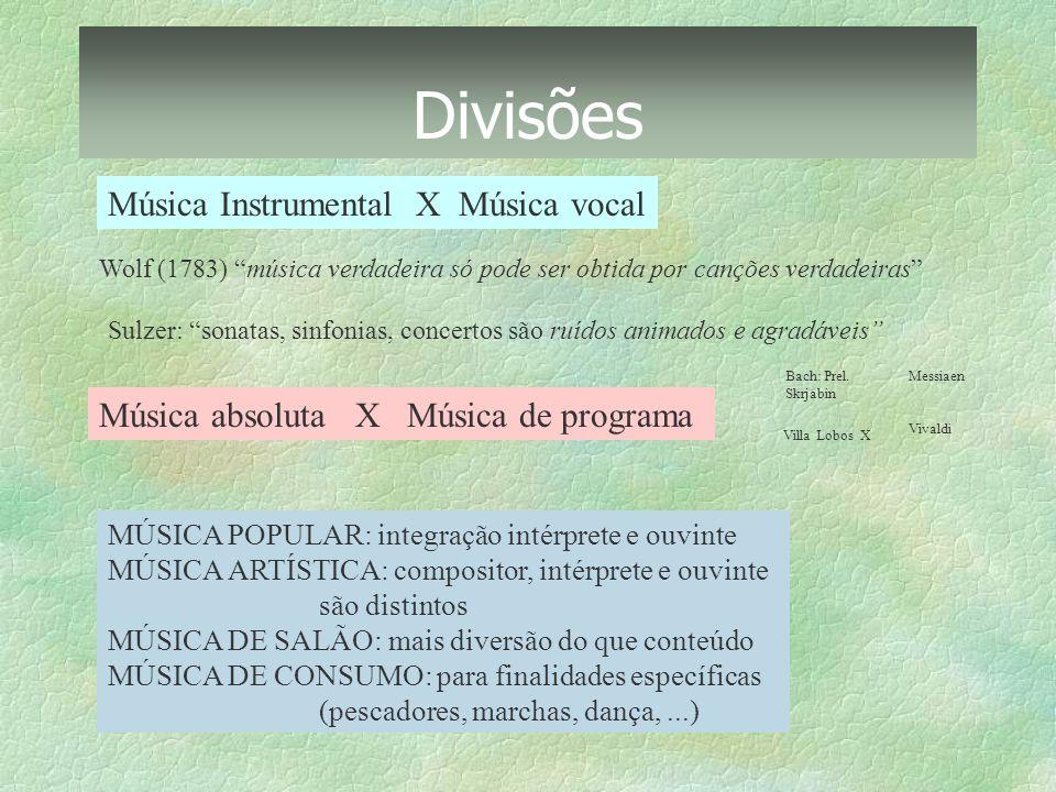 Divisões Música Instrumental X Música vocal Música absoluta X Música de programa Bach: Prel. Skrjabin Messiaen Vivaldi MÚSICA POPULAR: integração inté