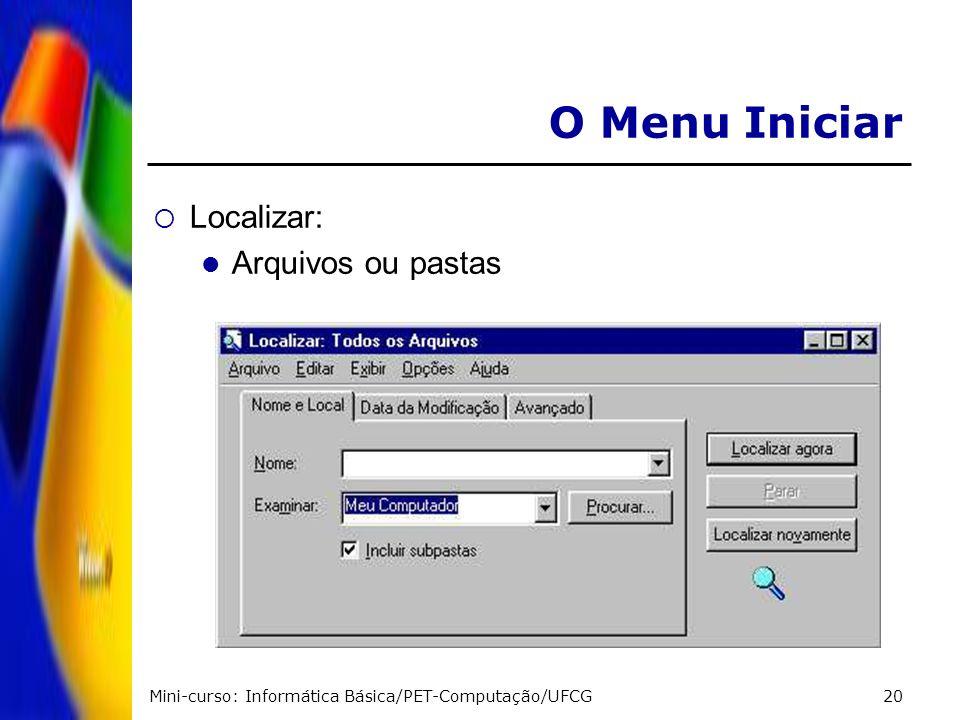 Mini-curso: Informática Básica/PET-Computação/UFCG20 O Menu Iniciar Localizar: Arquivos ou pastas