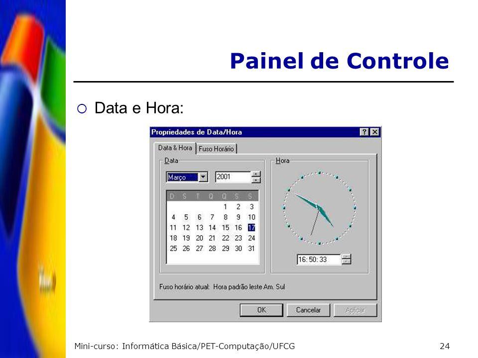 Mini-curso: Informática Básica/PET-Computação/UFCG24 Painel de Controle Data e Hora: