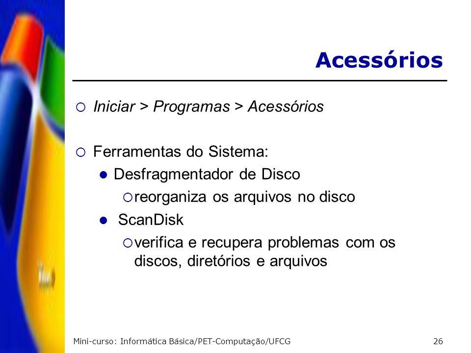 Mini-curso: Informática Básica/PET-Computação/UFCG26 Acessórios Iniciar > Programas > Acessórios Ferramentas do Sistema: Desfragmentador de Disco reor