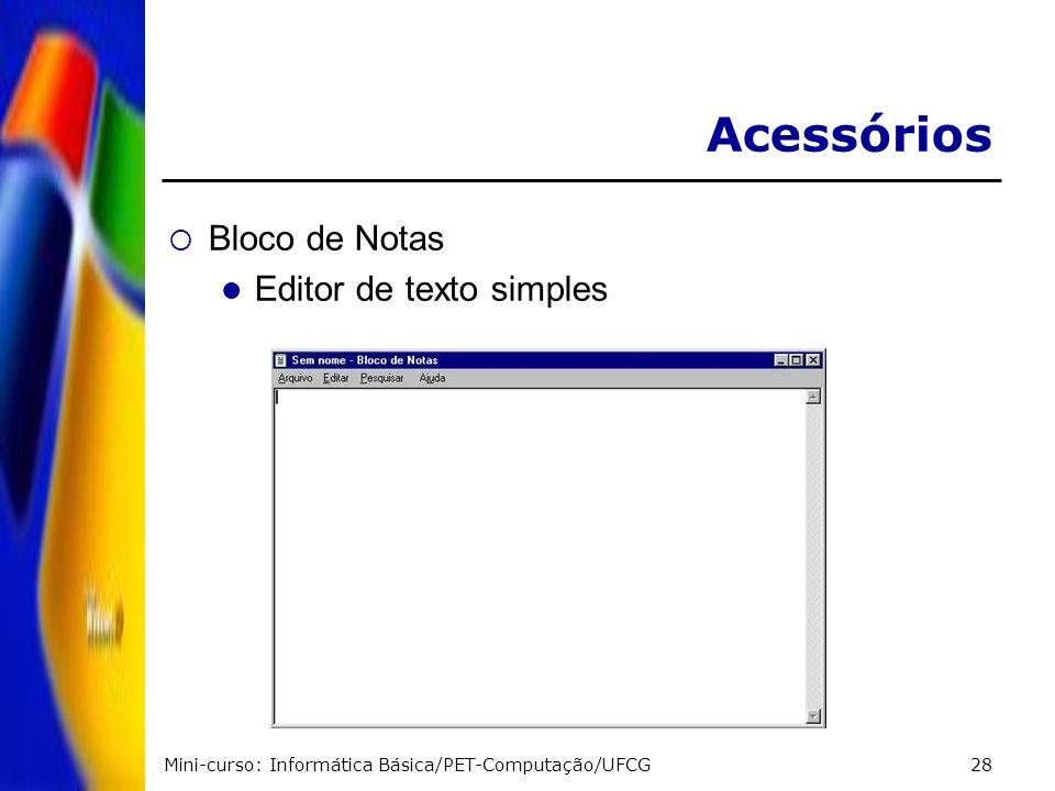 Mini-curso: Informática Básica/PET-Computação/UFCG28 Acessórios Bloco de Notas Editor de texto simples