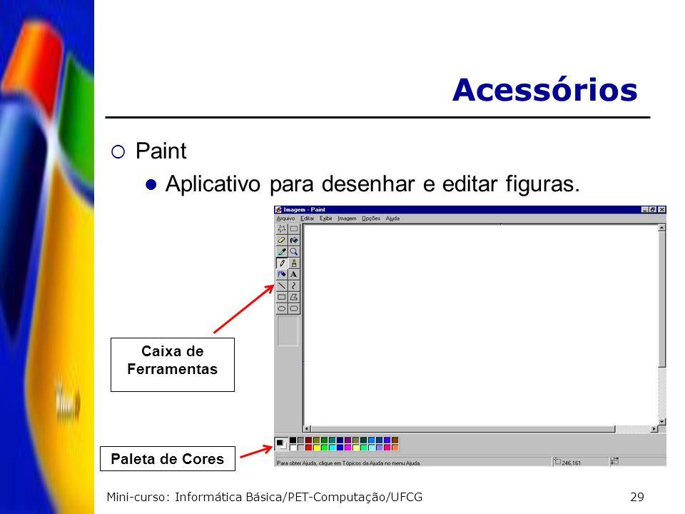 Mini-curso: Informática Básica/PET-Computação/UFCG29 Acessórios Paint Aplicativo para desenhar e editar figuras. Paleta de Cores Caixa de Ferramentas