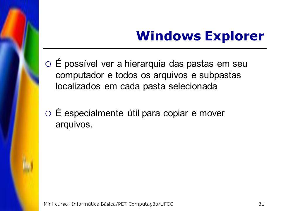 Mini-curso: Informática Básica/PET-Computação/UFCG31 Windows Explorer É possível ver a hierarquia das pastas em seu computador e todos os arquivos e s
