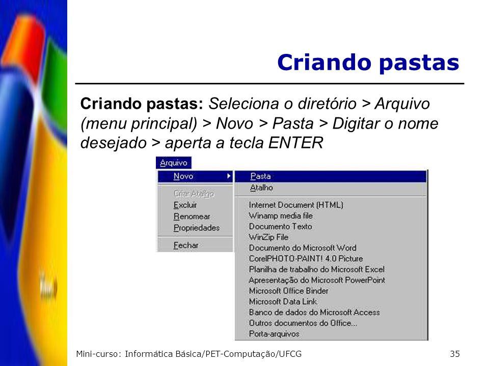 Mini-curso: Informática Básica/PET-Computação/UFCG35 Criando pastas Criando pastas: Seleciona o diretório > Arquivo (menu principal) > Novo > Pasta >