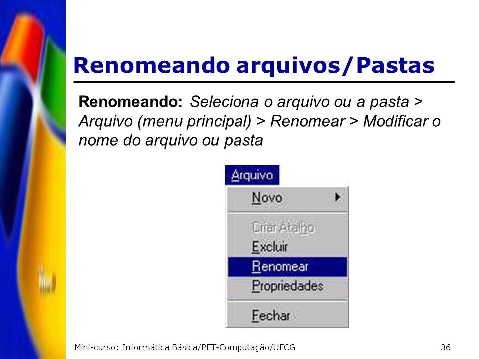 Mini-curso: Informática Básica/PET-Computação/UFCG36 Renomeando arquivos/Pastas Renomeando: Seleciona o arquivo ou a pasta > Arquivo (menu principal)