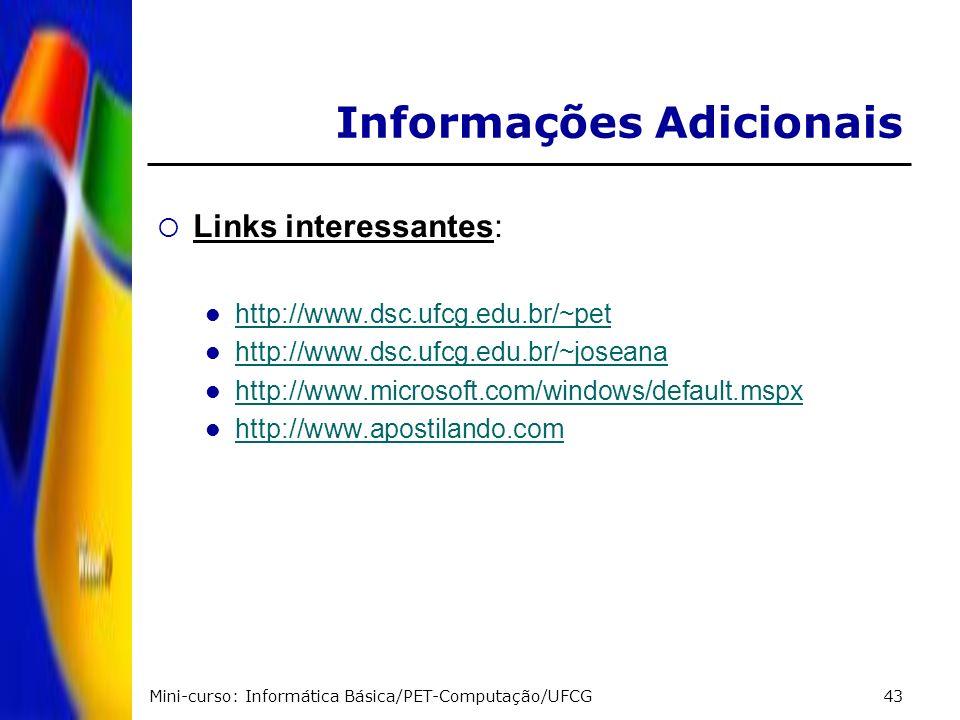 Mini-curso: Informática Básica/PET-Computação/UFCG43 Informações Adicionais Links interessantes: http://www.dsc.ufcg.edu.br/~pet http://www.dsc.ufcg.e