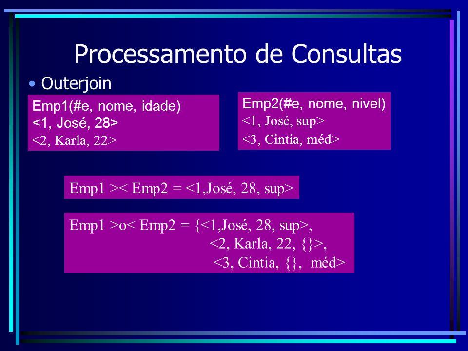 Processamento de Consultas Outerjoin Emp1 > Emp1(#e, nome, idade) Emp2(#e, nome, nivel) Emp1 >o,,