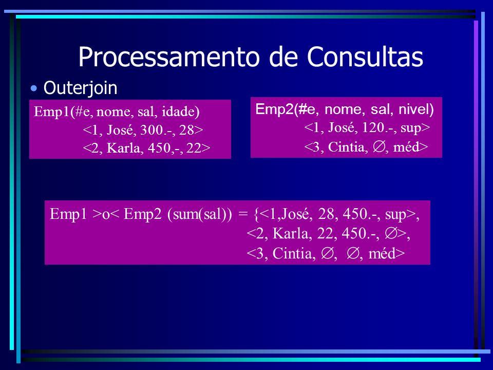Processamento de Consultas Outerjoin Emp1(#e, nome, sal, idade) Emp2(#e, nome, sal, nivel) Emp1 >o,,