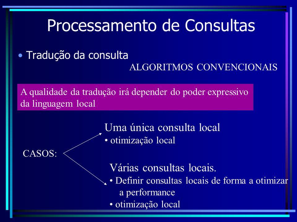 Processamento de Consultas Tradução da consulta A qualidade da tradução irá depender do poder expressivo da linguagem local CASOS: Uma única consulta
