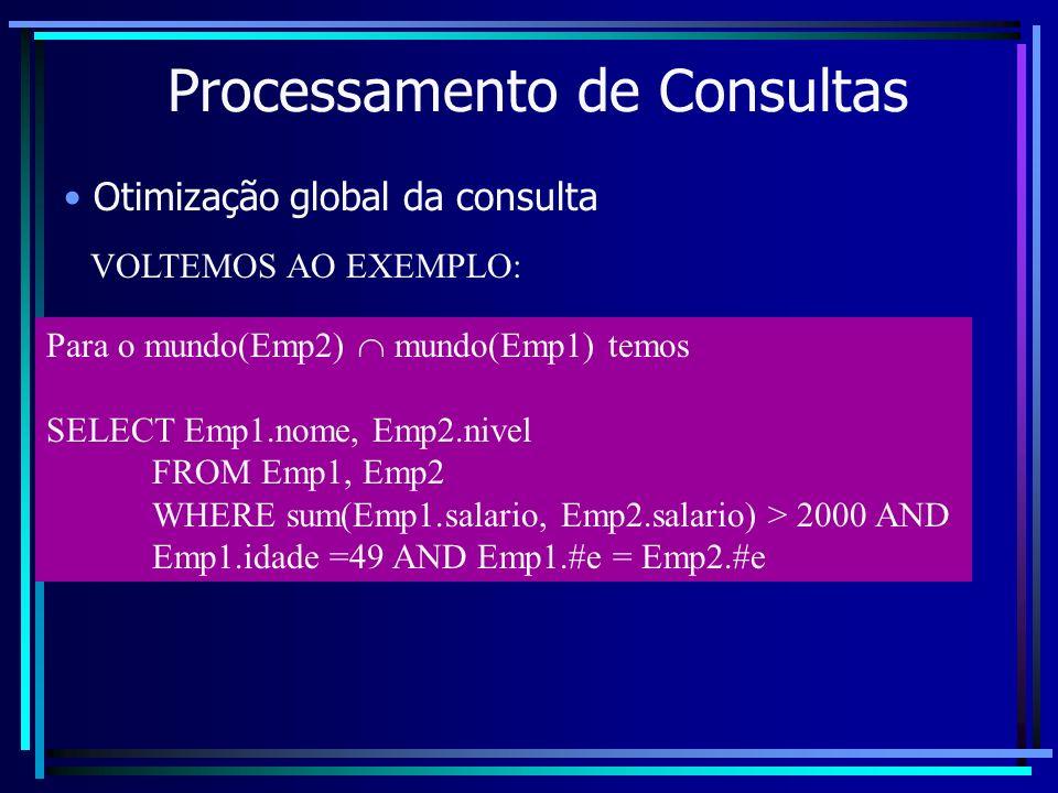 Processamento de Consultas Otimização global da consulta Para o mundo(Emp2) mundo(Emp1) temos SELECT Emp1.nome, Emp2.nivel FROM Emp1, Emp2 WHERE sum(E
