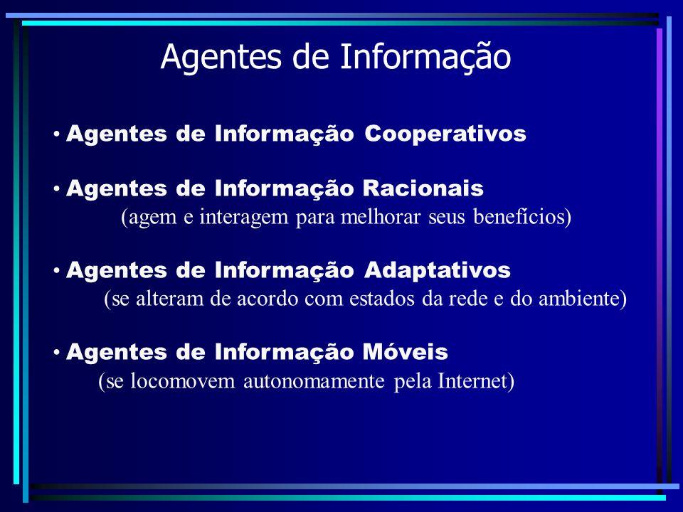 Agentes de Informação Agentes de Informação Cooperativos Agentes de Informação Racionais (agem e interagem para melhorar seus benefícios) Agentes de I