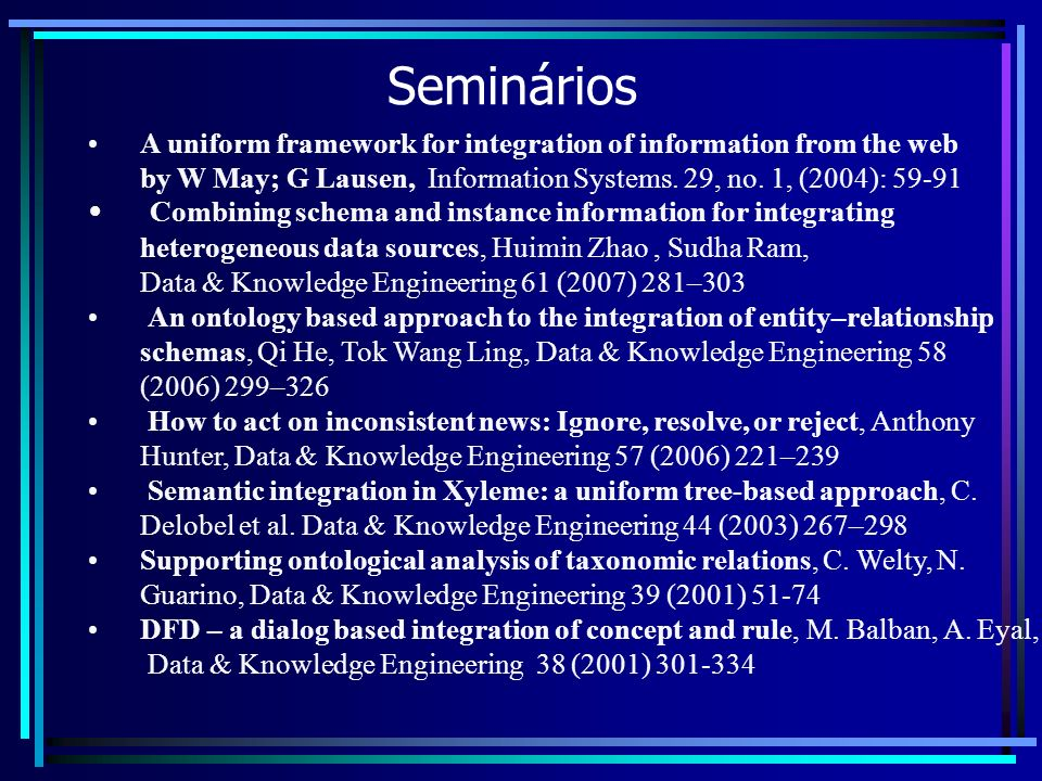 Seminários A uniform framework for integration of information from the web by W May; G Lausen, Information Systems.