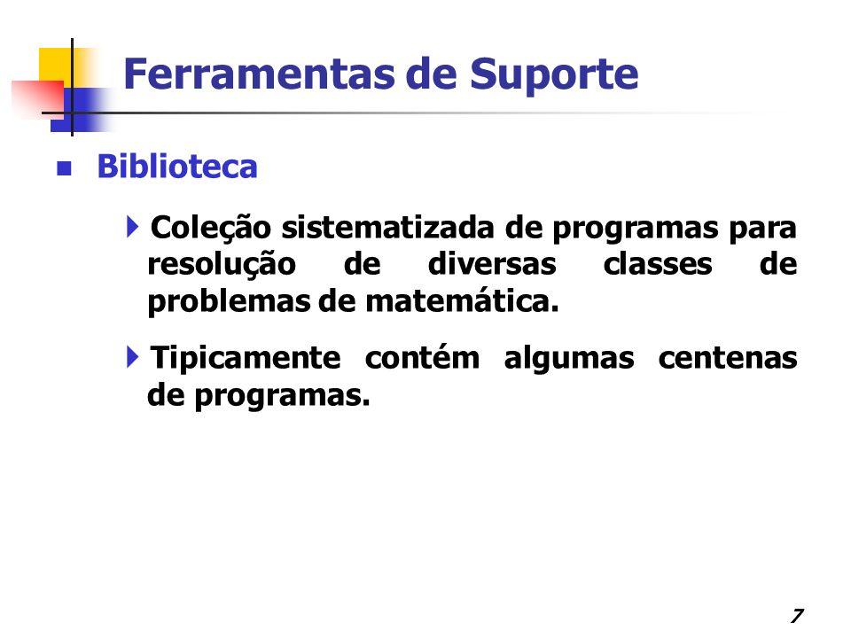 8 Ferramentas de Suporte Sistema de Software Constituído de um pacote ou uma biblioteca com uma interface de comunicação com o usuário.