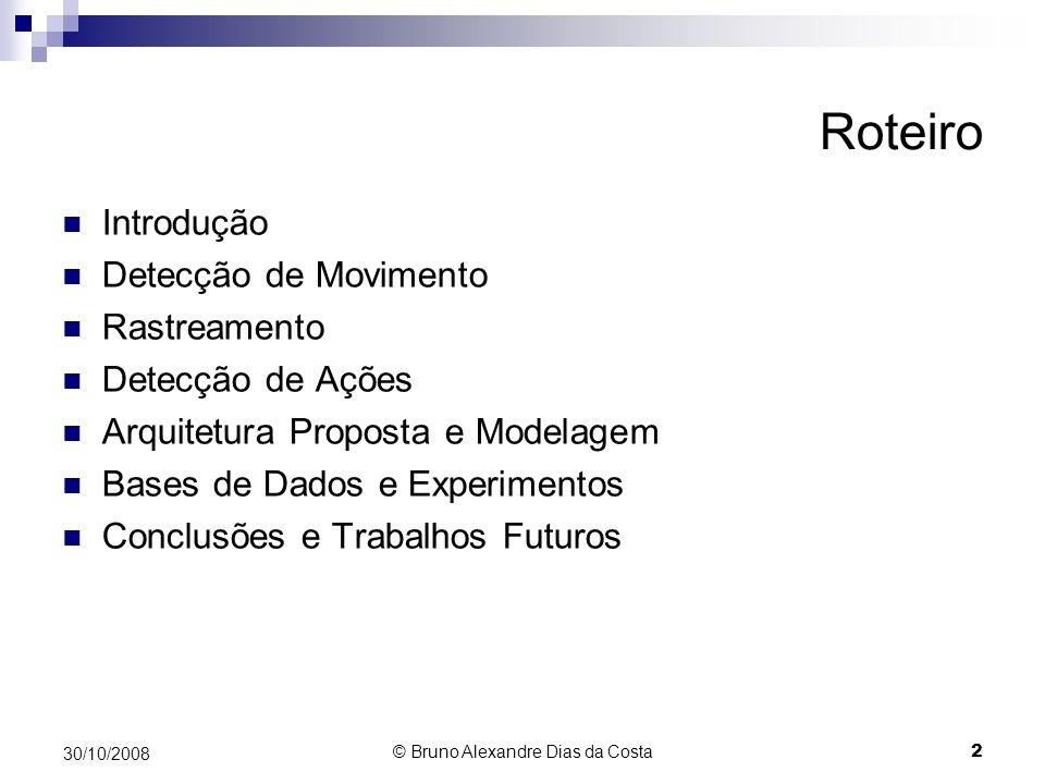 Modelos de Algoritmos – Filtro de Kalman (Welch, 1995) Conjunto de equações matemáticas Composto de duas etapas: predição e correção Rastreamento PrediçãoCorreção 30/10/2008 23 © Bruno Alexandre Dias da Costa