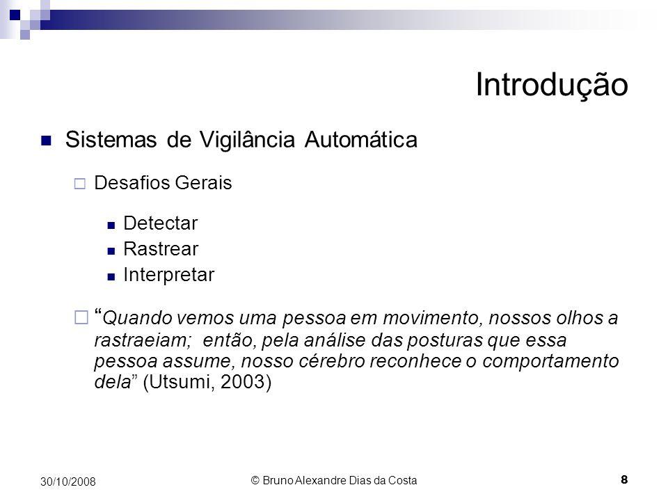 Detecção de Movimento Processamento Pós-Segmentação - Exemplos 30/10/2008 19 © Bruno Alexandre Dias da Costa