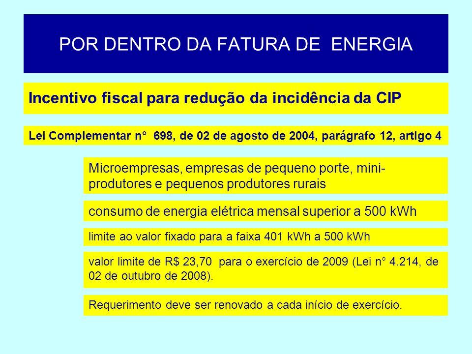 POR DENTRO DA FATURA DE ENERGIA Incentivo fiscal para redução da incidência da CIP valor limite de R$ 23,70 para o exercício de 2009 (Lei n° 4.214, de