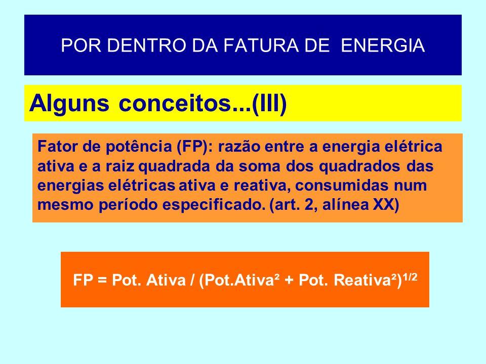 POR DENTRO DA FATURA DE ENERGIA Alguns conceitos...(III) FP = Pot. Ativa / (Pot.Ativa² + Pot. Reativa²) 1/2 Fator de potência (FP): razão entre a ener