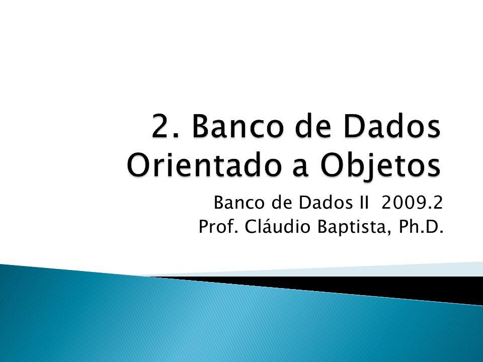 Histórico Crítica ao Modelo Relacional Exemplo de Motivação Introdução ao Modelo de Objetos ODMG ODL ODMG OQL