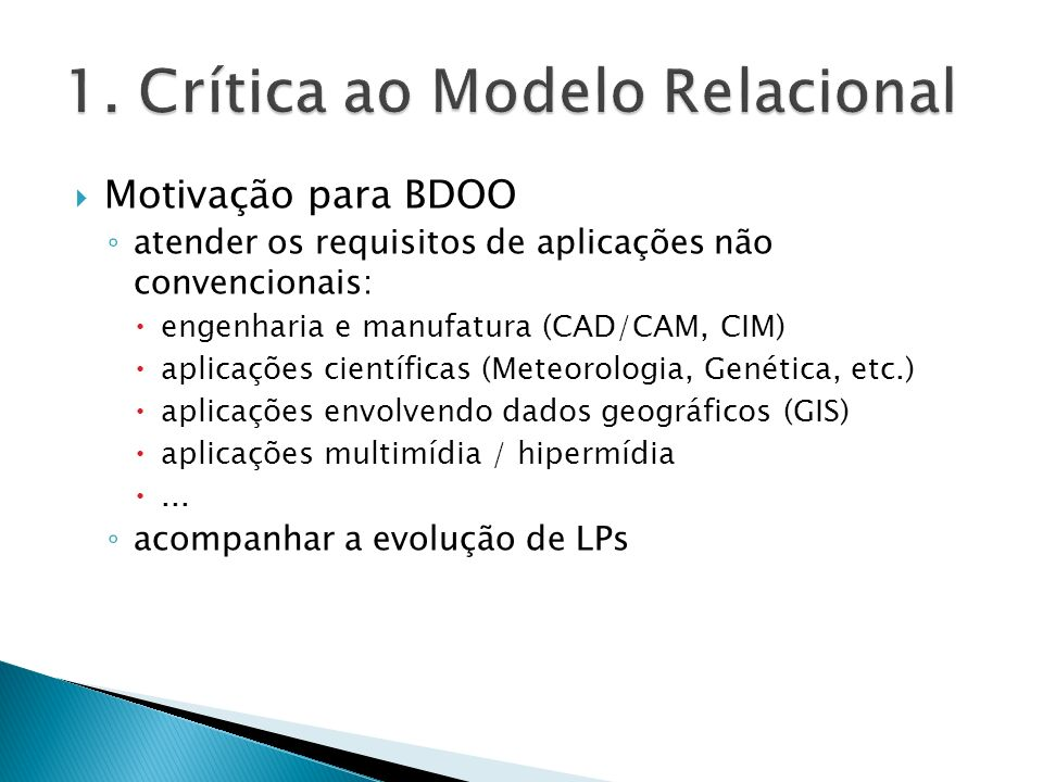 SGBDs Orientado a Objetos (SGBDOO) modelo de dados mais rico adequado ao mercado de aplicações não convencionais pior desempenho, se comparado com SGBDR heterogeneidade a nível de modelo e de capacidades de consulta e atualização
