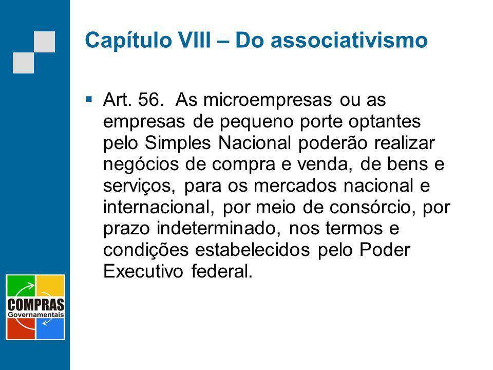 Capítulo VIII – Do associativismo Art. 56. As microempresas ou as empresas de pequeno porte optantes pelo Simples Nacional poderão realizar negócios d