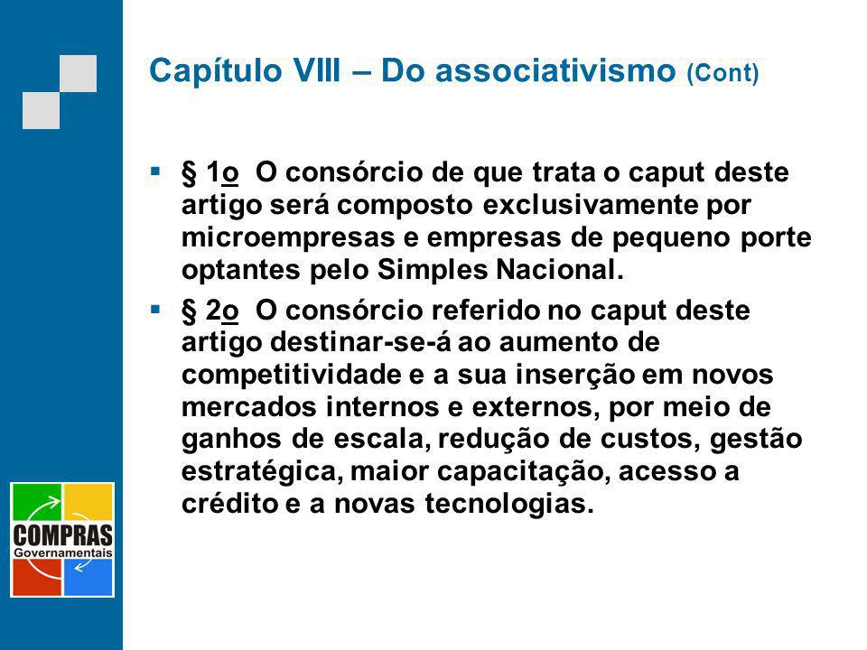 Capítulo VIII – Do associativismo (Cont) § 1o O consórcio de que trata o caput deste artigo será composto exclusivamente por microempresas e empresas