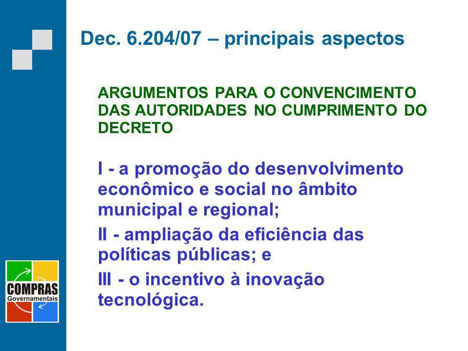 Dec. 6.204/07 – principais aspectos ARGUMENTOS PARA O CONVENCIMENTO DAS AUTORIDADES NO CUMPRIMENTO DO DECRETO I - a promoção do desenvolvimento econôm