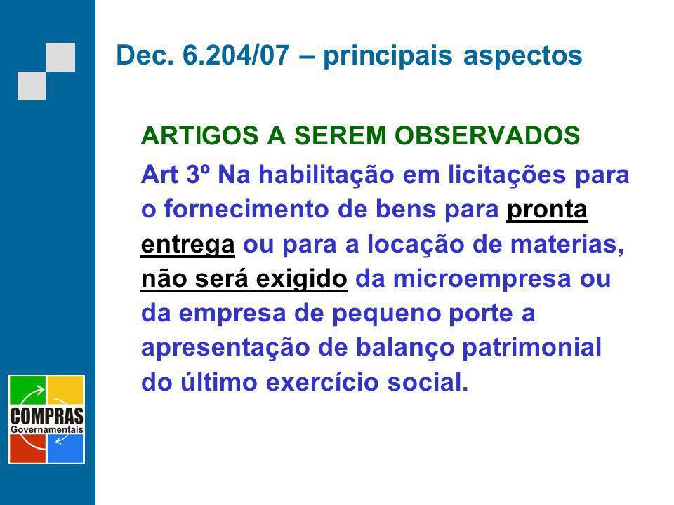 Dec. 6.204/07 – principais aspectos ARTIGOS A SEREM OBSERVADOS Art 3º Na habilitação em licitações para o fornecimento de bens para pronta entrega ou