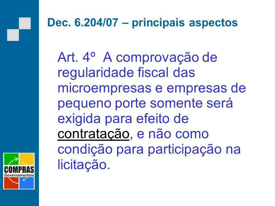 Dec. 6.204/07 – principais aspectos Art. 4º A comprovação de regularidade fiscal das microempresas e empresas de pequeno porte somente será exigida pa