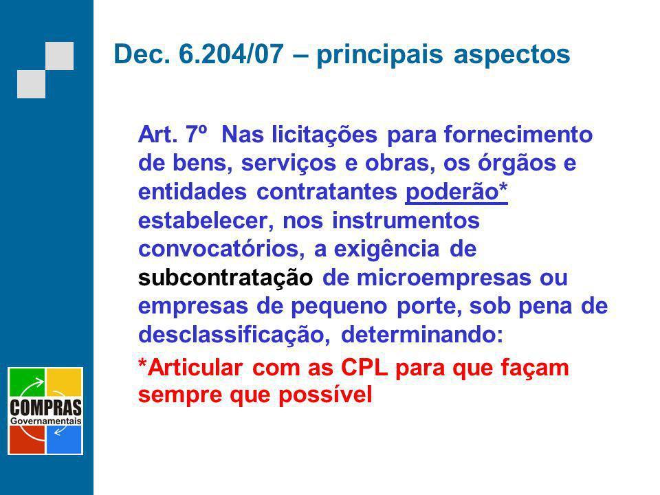 Dec. 6.204/07 – principais aspectos Art. 7º Nas licitações para fornecimento de bens, serviços e obras, os órgãos e entidades contratantes poderão* es