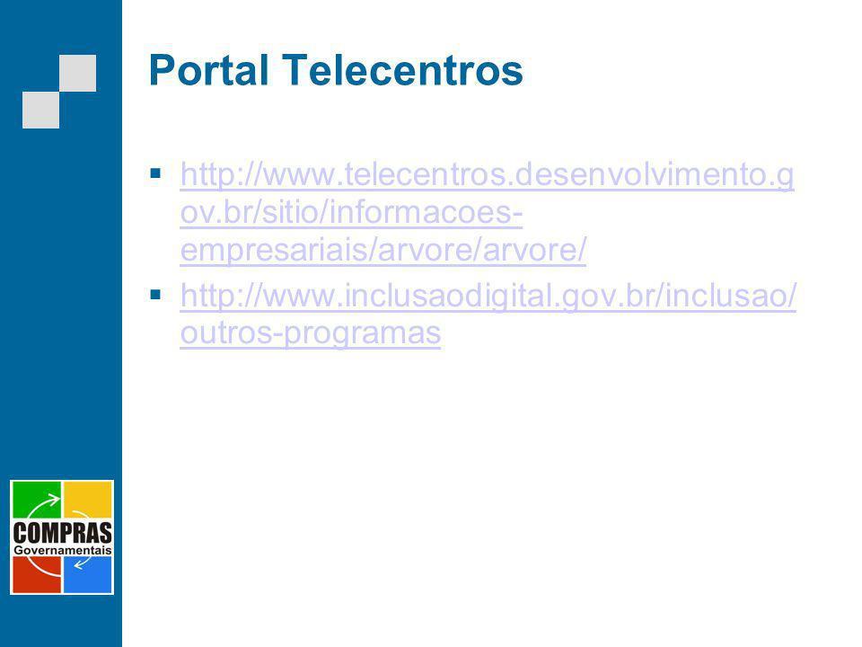 Portal Telecentros http://www.telecentros.desenvolvimento.g ov.br/sitio/informacoes- empresariais/arvore/arvore/ http://www.telecentros.desenvolviment