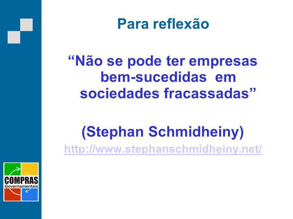 Para reflexão Não se pode ter empresas bem-sucedidas em sociedades fracassadas (Stephan Schmidheiny) http://www.stephanschmidheiny.net/