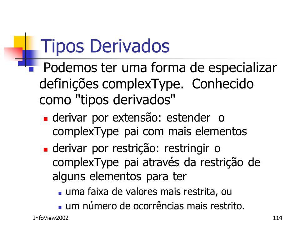 InfoView2002114 Tipos Derivados Podemos ter uma forma de especializar definições complexType. Conhecido como