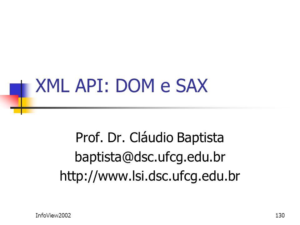 InfoView2002130 XML API: DOM e SAX Prof. Dr. Cláudio Baptista baptista@dsc.ufcg.edu.br http://www.lsi.dsc.ufcg.edu.br
