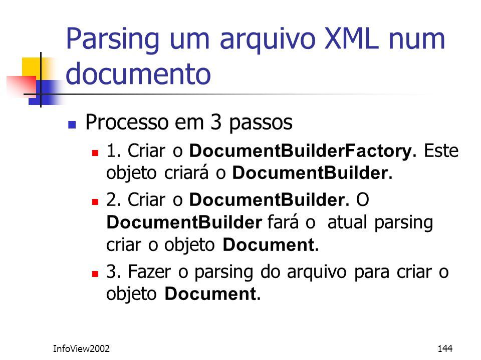 InfoView2002144 Parsing um arquivo XML num documento Processo em 3 passos 1. Criar o DocumentBuilderFactory. Este objeto criará o DocumentBuilder. 2.