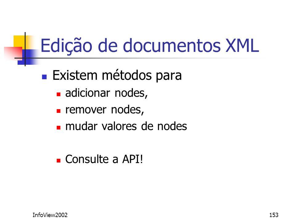 InfoView2002153 Edição de documentos XML Existem métodos para adicionar nodes, remover nodes, mudar valores de nodes Consulte a API!
