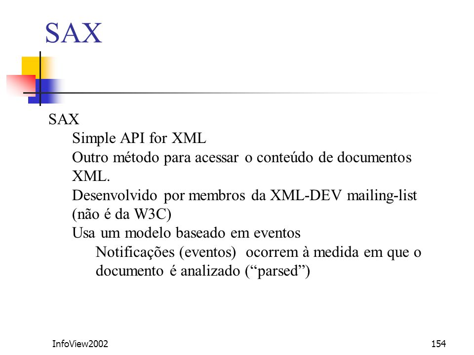 InfoView2002154 SAX Simple API for XML Outro método para acessar o conteúdo de documentos XML. Desenvolvido por membros da XML-DEV mailing-list (não é