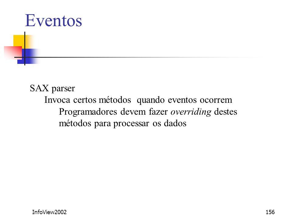 InfoView2002156 Eventos SAX parser Invoca certos métodos quando eventos ocorrem Programadores devem fazer overriding destes métodos para processar os